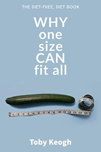 Why one size CAN fit all | The Diet-Free Diet Book: ***During Covid-19 50% of book sale profits will go to the NHS*** (English Edition)