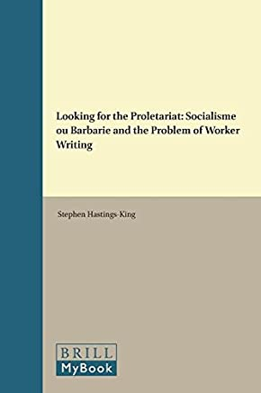 Looking for the Proletariat: Socialisme Ou Barbarie and the Problem of Worker Writing