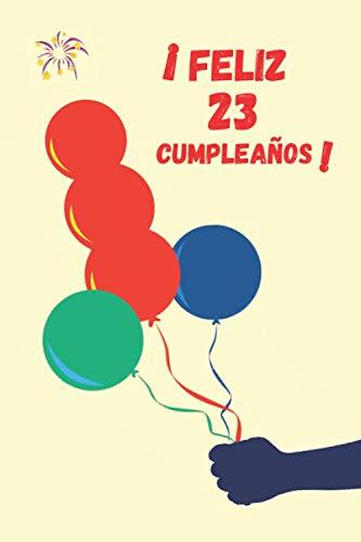 ¡FELIZ 23 CUMPLEAÑOS!: REGALO ORIGINAL Y DIVERTIDO PARA HOMBRE O MUJER | Amigos, Pareja, Familiares, Novio, Novia | Diario Personal, Cuaderno de Notas, Libreta de Apuntes o Agenda.