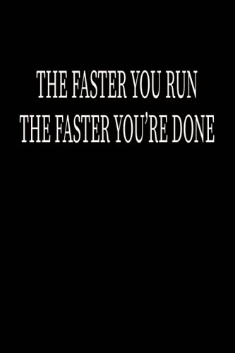 The faster you Run, The faster you're done: Track and Field Notebook/Journal, Sports Gift for Players and Coaches, Weekly Runners Training Log Book, ... for Recording Stats, Perfect Size 6 x 9.