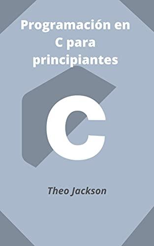 Programación en C para principiantes (Spanish Edition)