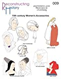 Reconstructing History 15th Century Women's Accessories Pattern