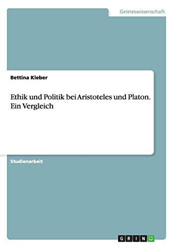 Ethik und Politik bei Aristoteles und Platon. Ein Vergleich
