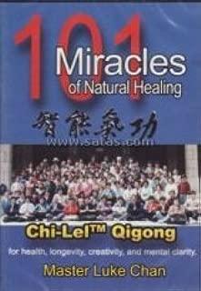 101 Miracles of Natural Healing - Chi-lel Qigong for Health, Longevity, Creativity, and Mental Clarity - Master Luke Chan