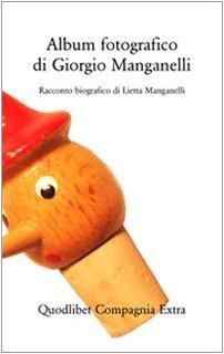 Album fotografico di Giorgio Manganelli. Racconto biografico. Ediz. illustrata
