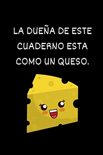 La dueña de este cuaderno esta como un queso: Cuaderno o libro de cata de quesos - 16 cm x 23 cm, 102 páginas - Páginas prefabricadas para llevar un ... - Regalo ideal para los amantes del queso