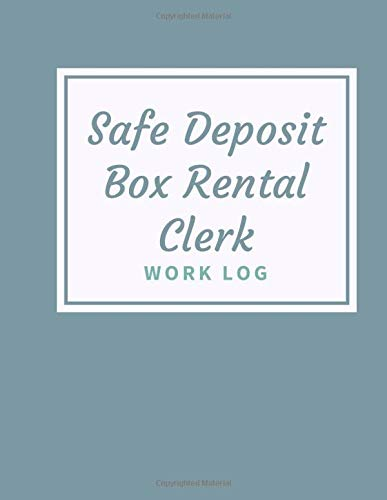 Safe Deposit Box Rental Clerk Work Log: Work Log, Work Diary, Daily Logs, Office Supplies, Stationary, Business and Personal Use, Entrepreneurs, ... Christmas, Thanksgiving, (Work Logs, Band 19)
