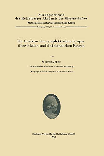 Die Struktur der symplektischen Gruppe über lokalen und dedekindschen Ringen (Sitzungsberichte der Heidelberger Akademie der Wissenschaften (1962-64 / 3), Band 3)