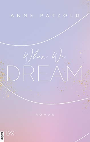 When We Dream (LOVE NXT 1) von [Anne Pätzold]
