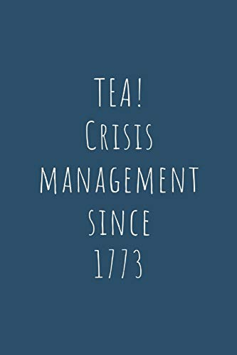 TEA: Crisis Management Since 1773 - Specialty Funny Tea Quote For Boston Tea Party And Tea Enthusiasts - Blank Paged Notebook