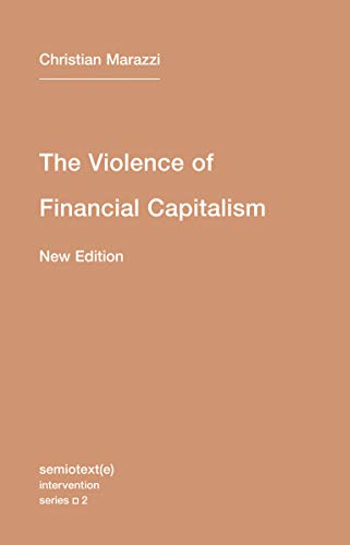 The Violence of Financial Capitalism (Volume 2) (Semiotext(e) / Intervention Series (2))