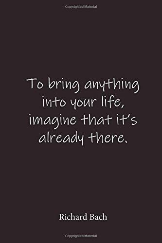Richard Bach: To bring anything into your life, imagine that it s already there. - Place for writing thoughts