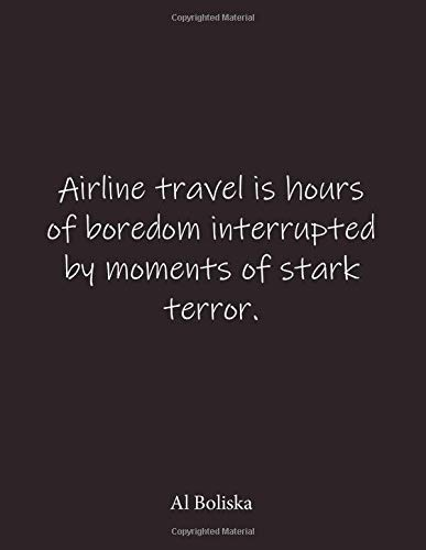 Al Boliska Airline travel is hours of boredom interrupted by moments of stark terror.: Quote Lined Notebook Journal - Large 8.5 x 11 inches - Blank Notebook