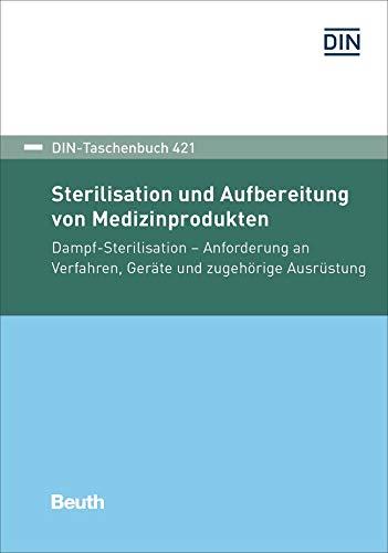 Sterilisation und Aufbereitung von Medizinprodukten: Dampf-Sterilisation Anforderung an Verfahren, Geräte und zugehörige Ausrüstung (DIN-Taschenbuch)
