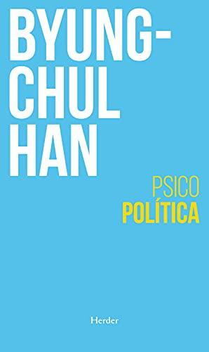 Psicopolítica: Neoliberalismo y nuevas técnicas de poder (Pensamiento Herder) (Spanish Edition)