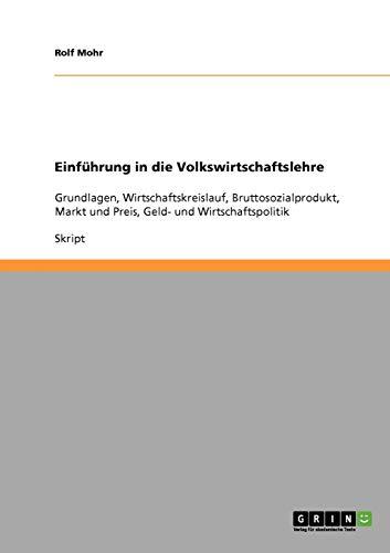 Einführung in die Volkswirtschaftslehre: Grundlagen, Wirtschaftskreislauf, Bruttosozialprodukt, Markt und Preis, Geld- und Wirtschaftspolitik