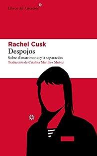 Despojos: Sobre el matrimonio y la separación: 238 par Rachel Cusk