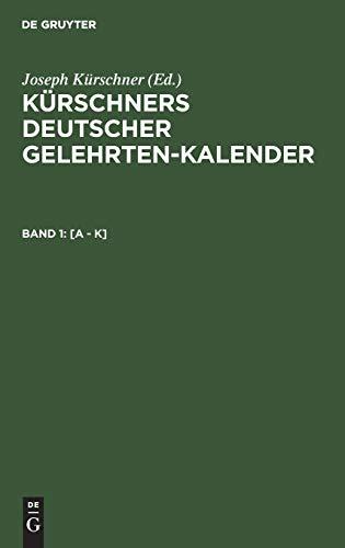 [A - K] (Kürschners Deutscher Gelehrten-Kalender. Kürschners Deutscher Gelehrten-Kalender 1940/1941)