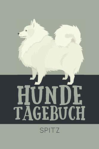 Hundetagebuch Spitz: Das Buch für deinen Hund, zum Eintragen und ausfüllen. Eintragebuch für Hundebesitzer