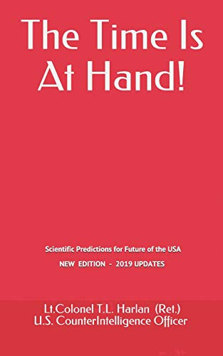 The Time Is At Hand!: Scientific Predictions concerning the Future of America, which have ALL come true so far!