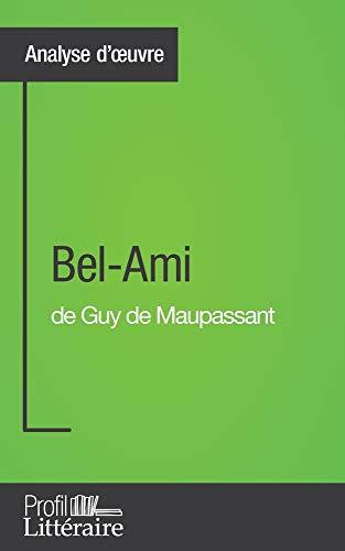 Bel-Ami de Guy de Maupassant (Analyse approfondie): Approfondissez votre lecture des romans classiques et modernes avec Profil-Litteraire.fr