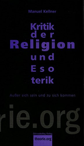 Kritik der Religion und Esoterik: Außer sich sein und zu sich kommen