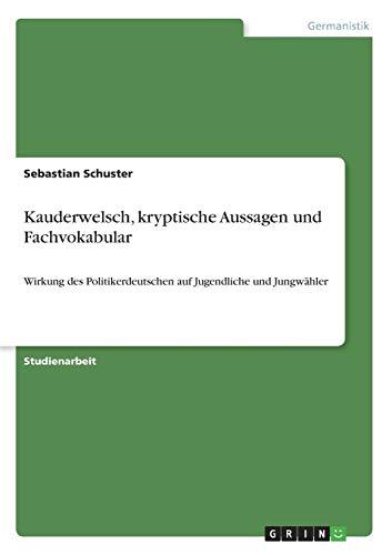 Kauderwelsch, kryptische Aussagen und Fachvokabular: Wirkung des Politikerdeutschen auf Jugendliche und Jungwähler