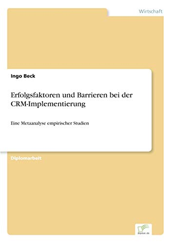 Erfolgsfaktoren und Barrieren bei der CRM-Implementierung: Eine Metaanalyse empirischer Studien