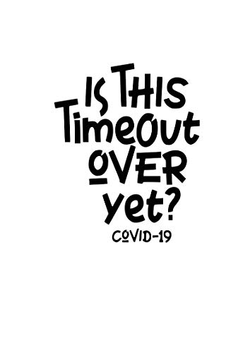 NOK921 - Adesivo in vinile con scritta in inglese 'is This Time Out Over Yet Covid-19', per auto, camion, furgoni, pareti, computer portatile, 5,5 x 4,5 cm