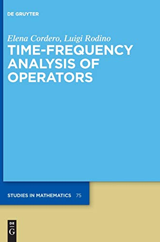 Time-Frequency Analysis of Operators (De Gruyter Studies in Mathematics, 75)