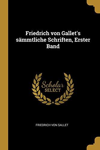 Friedrich von Gallet's sämmtliche Schriften, Erster Band