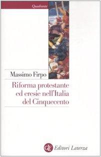 Riforma protestante ed eresie nell'Italia del Cinquecento. Un profilo storico