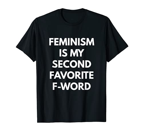 Feminism is my Second Favorite F-Word t-shirt - Feminist
