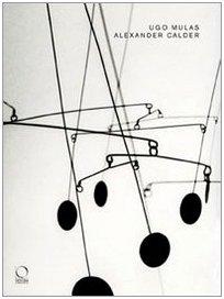 Alexander Calder. Catalogo della mostra (Torino, 26 giugno-19 ottobre 2008). Ediz. illustrata