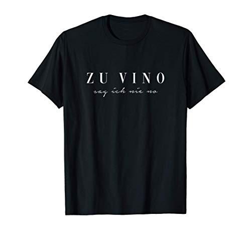 Zu Vino sag ich nie no. Rotwein Weißwein Wein Wine AM PM Fun T-Shirt