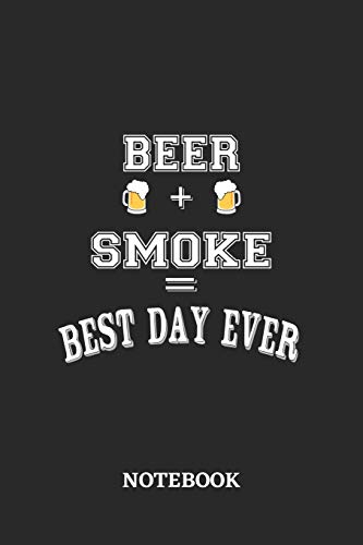BEER + SMOKE = Best Day Ever Notebook: 6x9 inches - 110 dotgrid pages • Greatest Alcohol drinking Journal for the best notes, memories and drunk thoughts • Gift, Present Idea