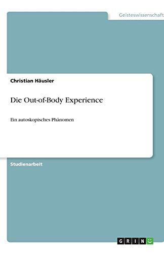 Die Out-of-Body Experience: Ein autoskopisches Phänomen
