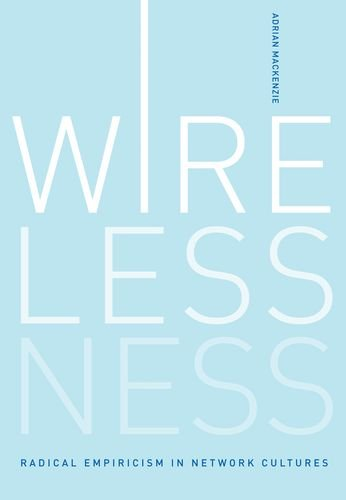 Wirelessness: Radical Empiricism in Network Cultures (The MIT Press)