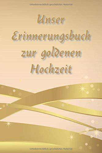 Erinnerungsbuch zur goldenen Hochzeit: Gästebuch zum Eintragen der Goldhochzeit-Gäste   Platz für...