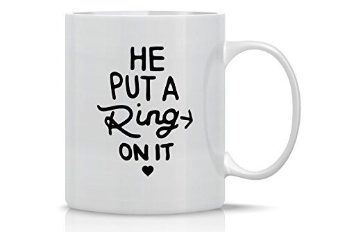He Put a Ring On It - Funny Engagement Mug - 11OZ Coffee Mug - Mugs For Bride or Fiance - Perfect Gift for Engagement or Wedding Gift - By AW Fashions (White)