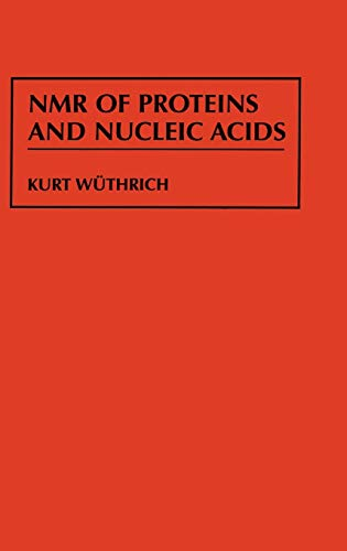 NMR of Proteins and Nucleic Acids (Baker Lecture Series)