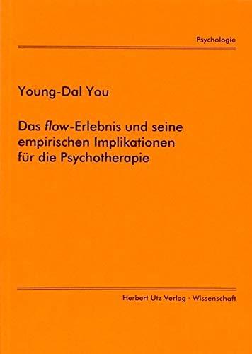 Das flow-Erlebnis und seine empirischen Implikationen für die Psychotherapie (Psychologie)