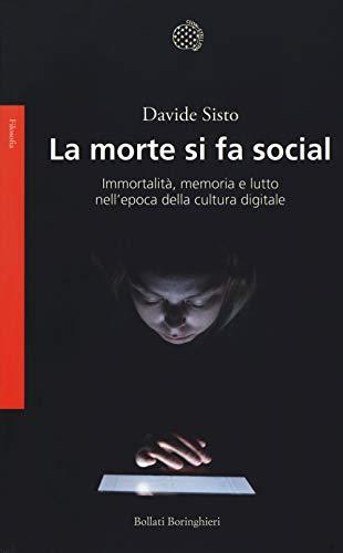La morte si fa social. Immortalità, memoria e lutto nell'epoca della cultura digitale
