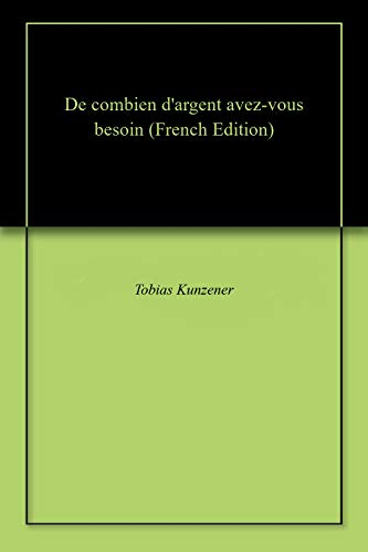 De combien d'argent avez-vous besoin (French Edition)