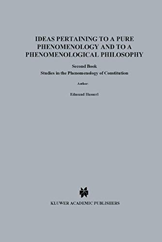 Ideas Pertaining to a Pure Phenomenology and to a Phenomenological Philosophy: Second Book Studies in the Phenomenology of Constitution (Husserliana: Edmund Husserl - Collected Works)