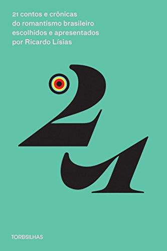 21 Contos e Crônicas do Romantismo Brasileiro Escolhidos e Apresentados por Ricardo Lísias