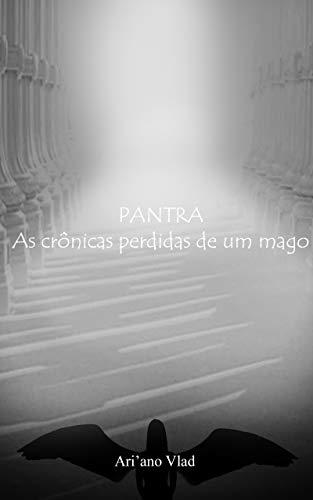 PANTRA - As crônicas perdidas de um mago (Crônicas de Pantra)