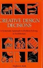 Creative Design Decisions: A Systematic Approach to Problem Solving in Architecture