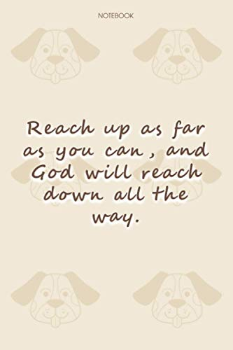 Lined Notebook Journal Dog Pattern Cover Reach up as far as you can, and God will reach down all the way: Daily, 6x9 inch, To Do List, 114 Pages, Journal, Happy, Financial, Notebook Journal