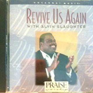 Revive Us Again with Alvin Slaughter (Praise & Worship) by Alvin Slaughter